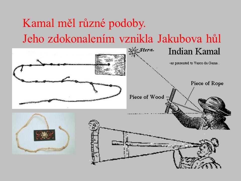 Vasco da Gama (1469-1524) pomocí Kamalu se dostal až do Indie Kamal měl různé podoby. Jeho zdokonalením vznikla Jakubova hůl