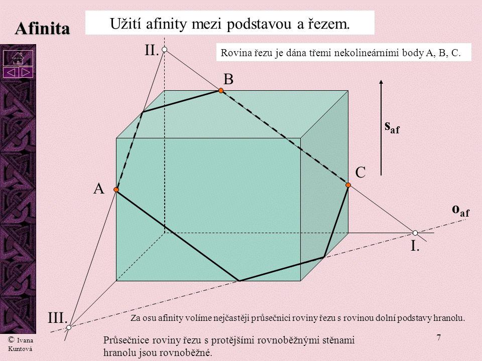 7 Rovina řezu je dána třemi nekolineárními body A, B, C. o af A B C Afinita I. II. III. Průsečnice roviny řezu s protějšími rovnoběžnými stěnami hrano