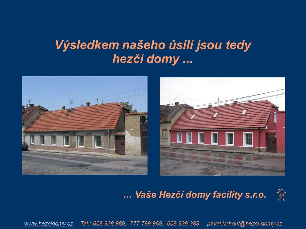 Výsledkem našeho úsilí jsou tedy hezčí domy... … Vaše Hezčí domy facility s.r.o. www.hezcidomy.czwww.hezcidomy.cz Tel.: 608 938 989, 777 799 969, 608