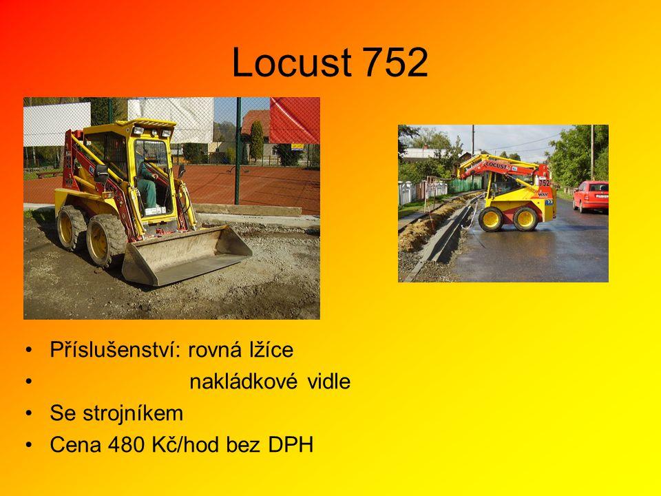 Locust 752 •Příslušenství: rovná lžíce • nakládkové vidle •Se strojníkem •Cena 480 Kč/hod bez DPH
