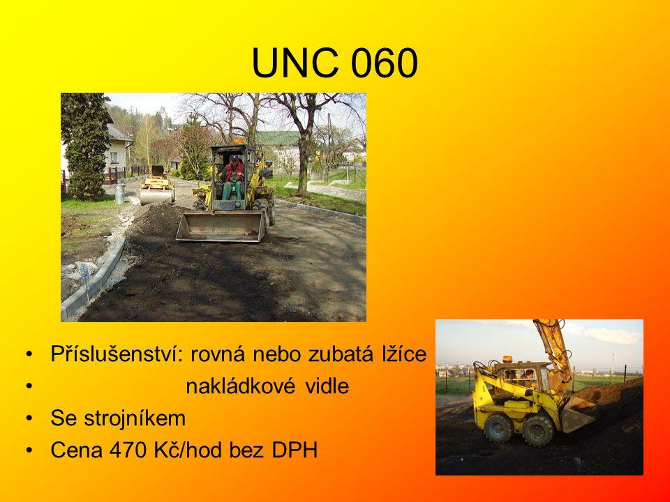 UNC 060 •Příslušenství: rovná nebo zubatá lžíce • nakládkové vidle •Se strojníkem •Cena 470 Kč/hod bez DPH