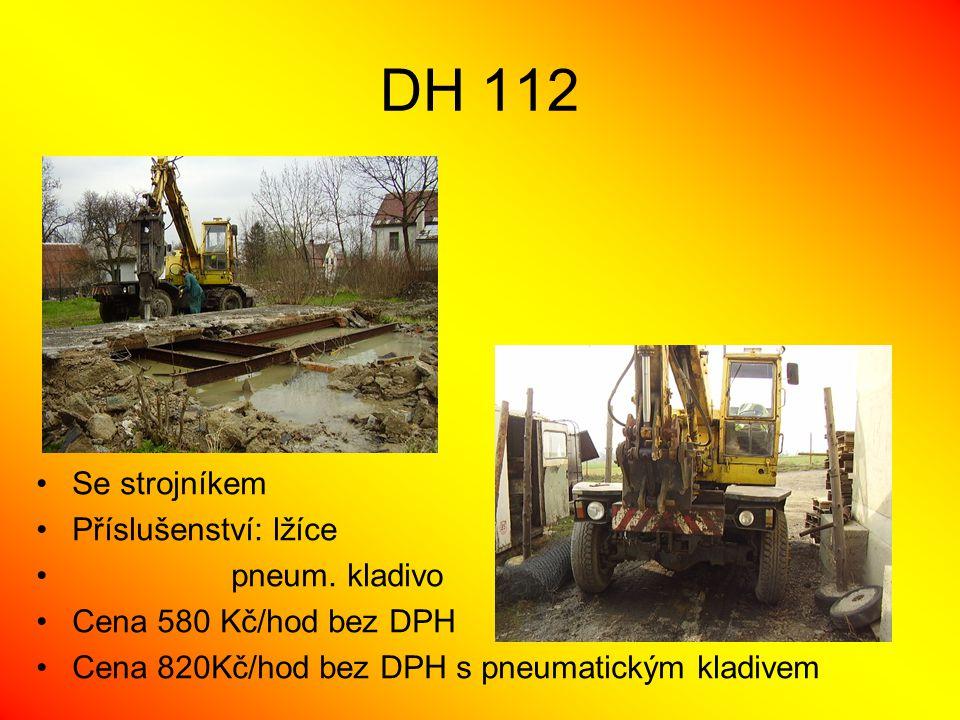 DH 112 •Se strojníkem •Příslušenství: lžíce • pneum. kladivo •Cena 580 Kč/hod bez DPH •Cena 820Kč/hod bez DPH s pneumatickým kladivem