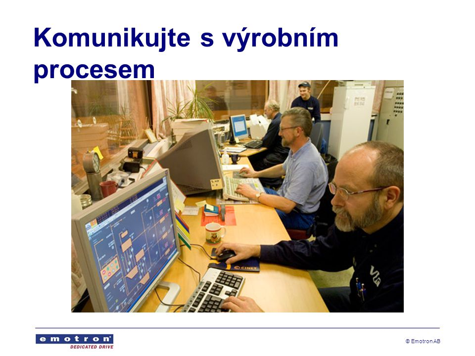 © Emotron AB Komunikujte s výrobním procesem
