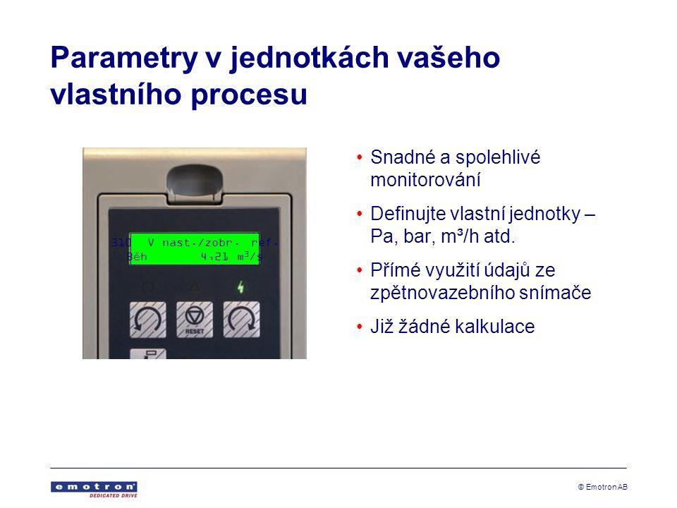 © Emotron AB Parametry v jednotkách vašeho vlastního procesu •Snadné a spolehlivé monitorování •Definujte vlastní jednotky – Pa, bar, m³/h atd.