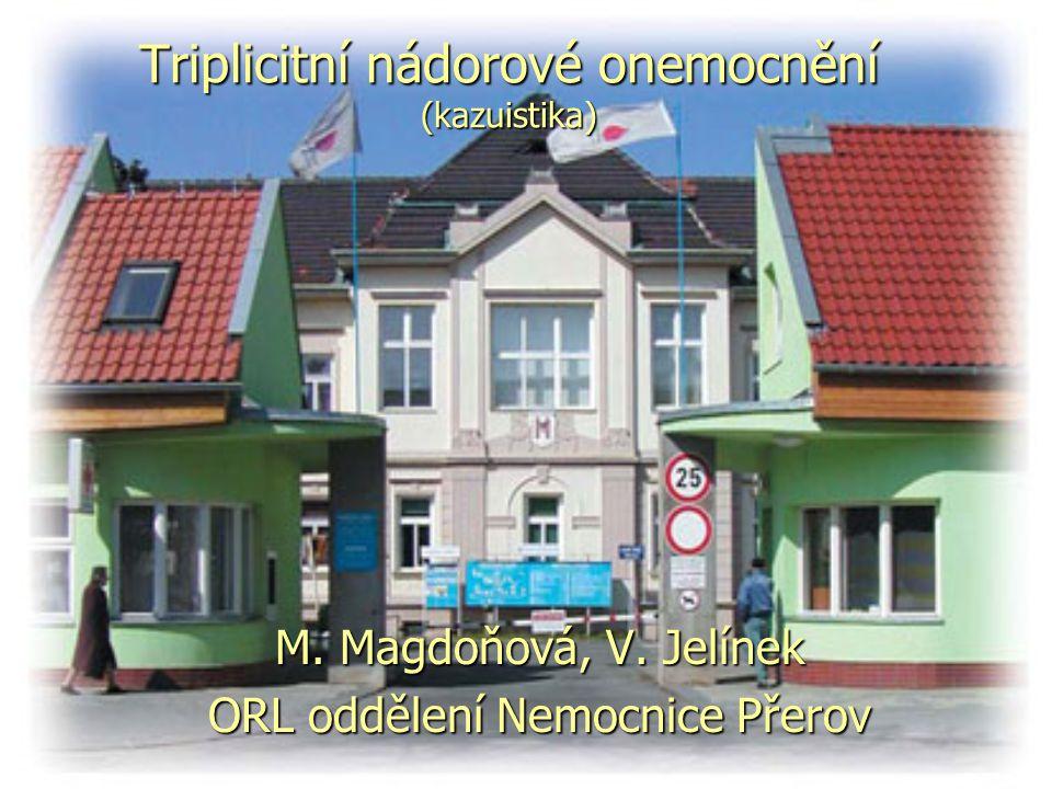 Triplicitní nádorové onemocnění (kazuistika) M. Magdoňová, V. Jelínek ORL oddělení Nemocnice Přerov