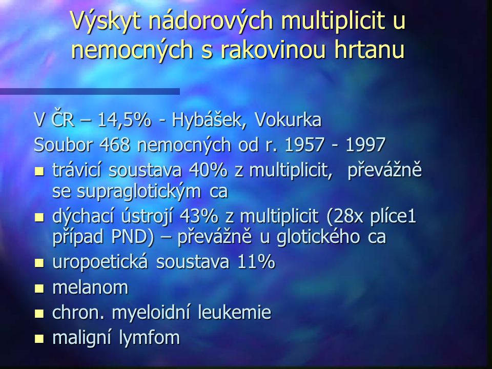 Výskyt nádorových multiplicit u nemocných s rakovinou hrtanu V ČR – 14,5% - Hybášek, Vokurka Soubor 468 nemocných od r.