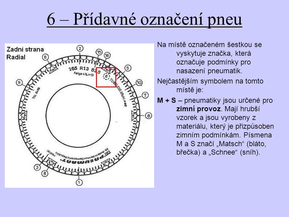 6 – Přídavné označení pneu Na místě označeném šestkou se vyskytuje značka, která označuje podmínky pro nasazení pneumatik. Nejčastějším symbolem na to