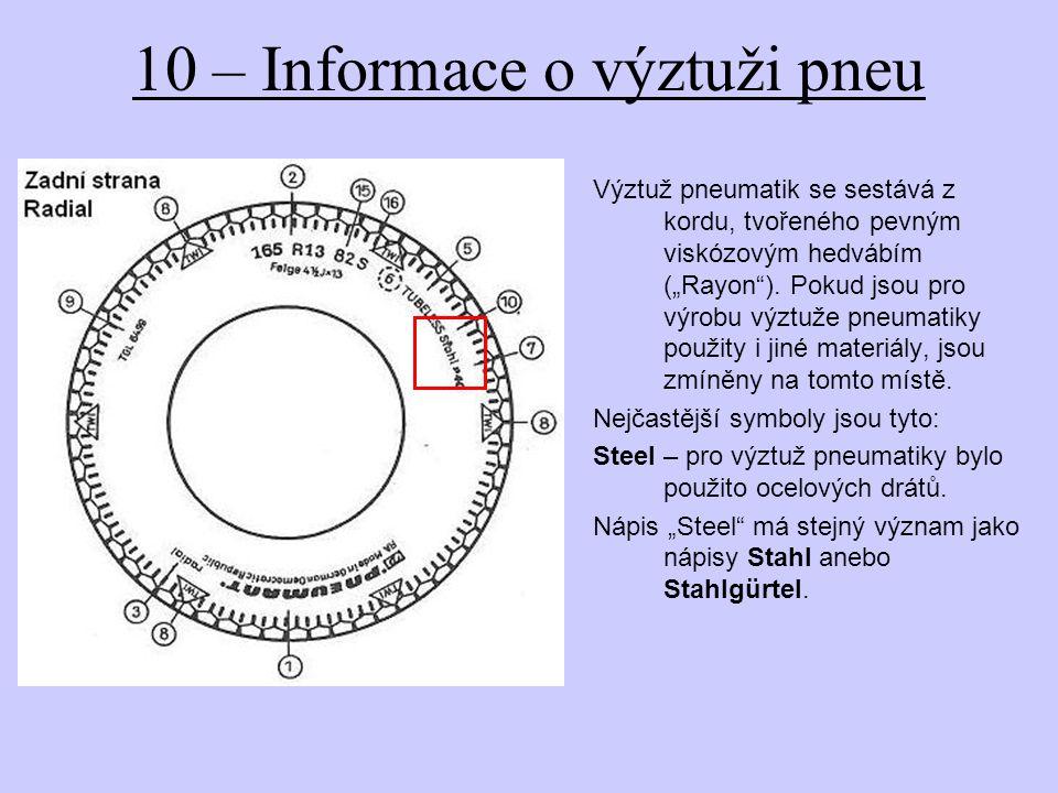 """10 – Informace o výztuži pneu Výztuž pneumatik se sestává z kordu, tvořeného pevným viskózovým hedvábím (""""Rayon )."""