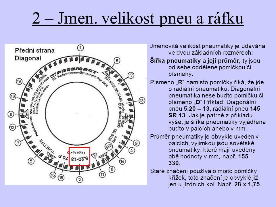 2 – Jmen. velikost pneu a ráfku Jmenovitá velikost pneumatiky je udávána ve dvou základních rozměrech: Šířka pneumatiky a její průměr, ty jsou od sebe