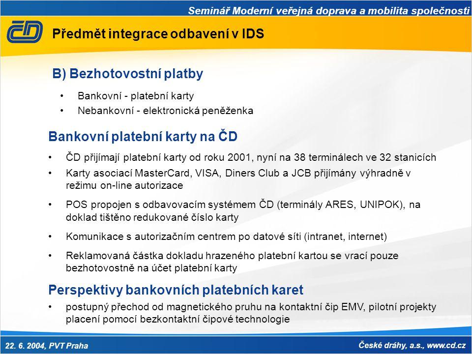 Seminář Moderní veřejná doprava a mobilita společnosti 22. 6. 2004, PVT Praha České dráhy, a.s., www.cd.cz Předmět integrace odbavení v IDS •Bankovní