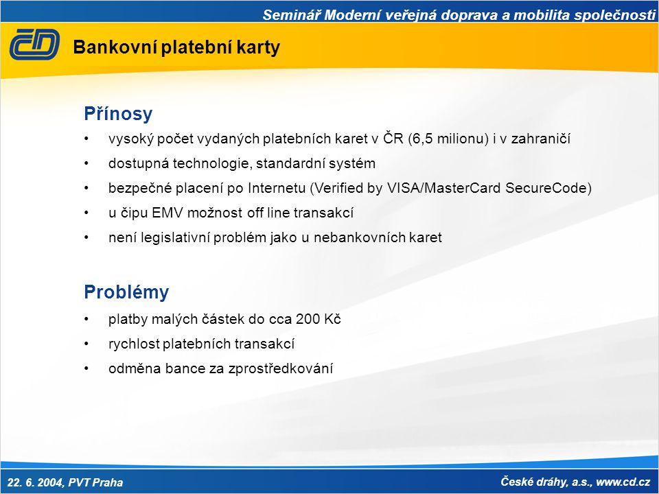Seminář Moderní veřejná doprava a mobilita společnosti 22. 6. 2004, PVT Praha České dráhy, a.s., www.cd.cz Bankovní platební karty Přínosy •vysoký poč