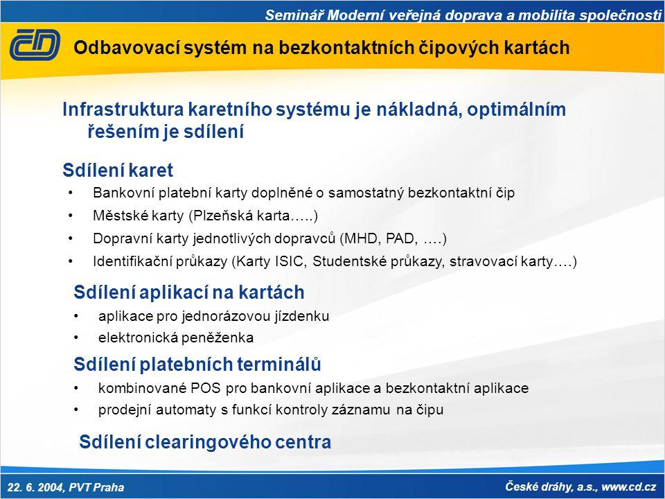 Seminář Moderní veřejná doprava a mobilita společnosti 22. 6. 2004, PVT Praha České dráhy, a.s., www.cd.cz Odbavovací systém na bezkontaktních čipovýc