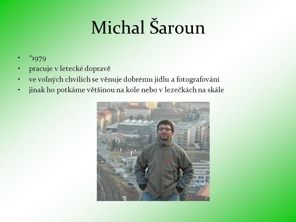 Michal Šaroun •*1979 •pracuje v letecké dopravě •ve volných chvílích se věnuje dobrému jídlu a fotografování •jinak ho potkáme většinou na kole nebo v lezečkách na skále