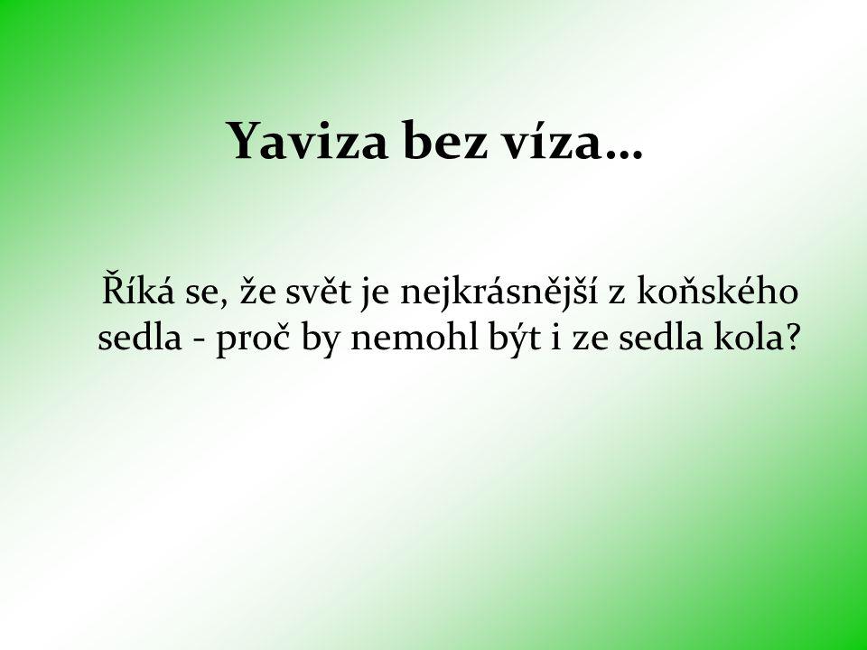 Yaviza bez víza… Říká se, že svět je nejkrásnější z koňského sedla - proč by nemohl být i ze sedla kola?