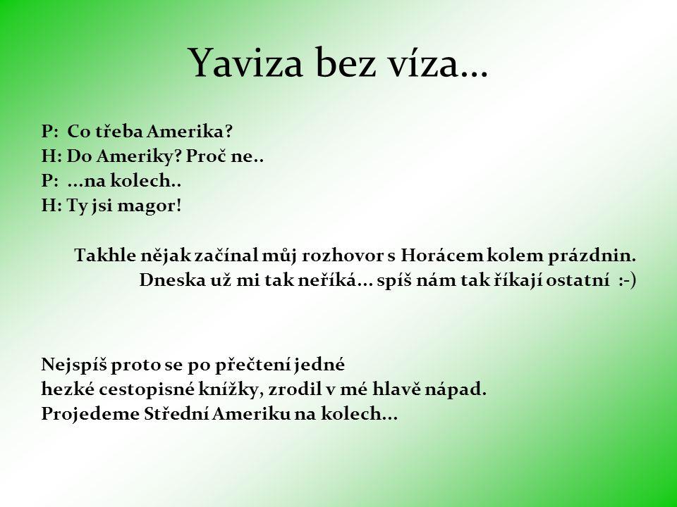 Yaviza bez víza… P: Co třeba Amerika.H: Do Ameriky.