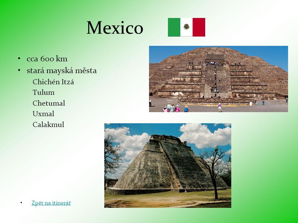 Mexico •cca 600 km •stará mayská města Chichén Itzá Tulum Chetumal Uxmal Calakmul •Zpět na itinerářZpět na itinerář