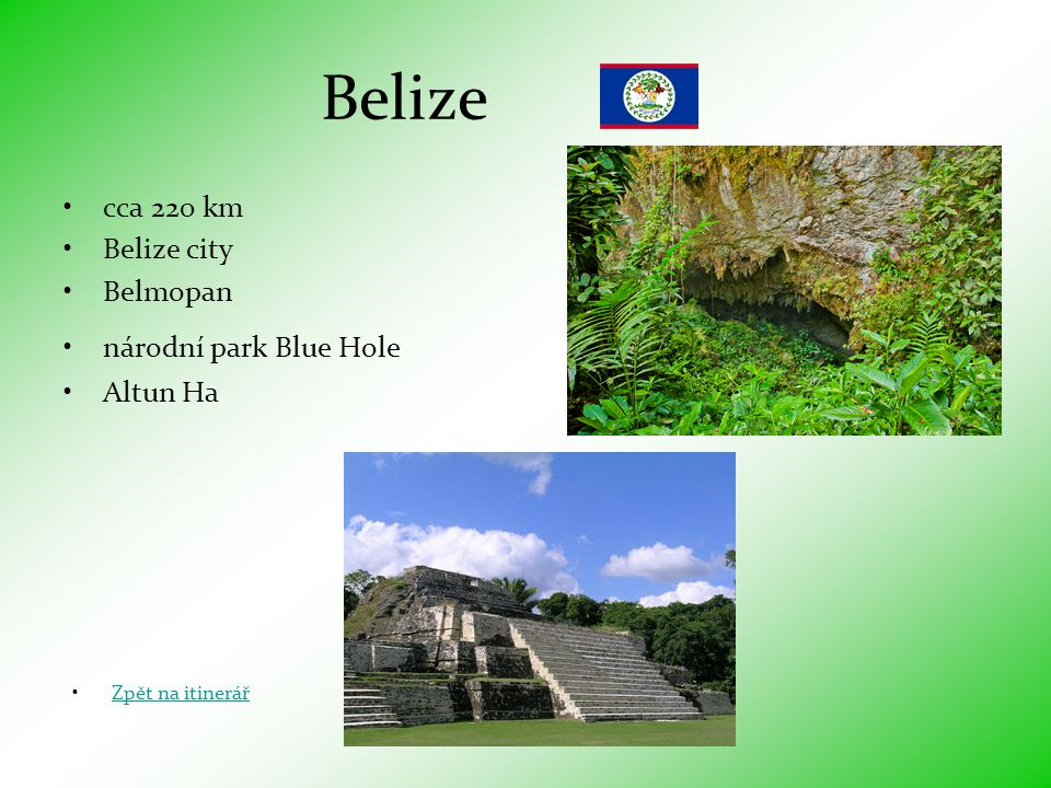 Belize •cca 220 km •Belize city •Belmopan •národní park Blue Hole •Altun Ha •Zpět na itinerářZpět na itinerář