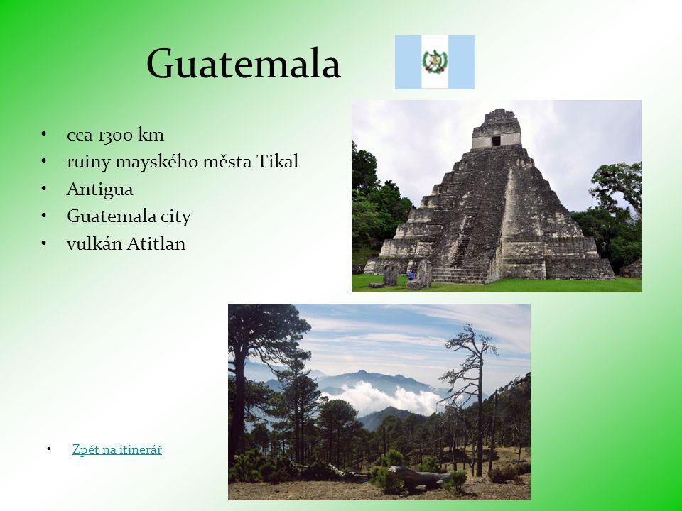 Guatemala •cca 1300 km •ruiny mayského města Tikal •Antigua •Guatemala city •vulkán Atitlan •Zpět na itinerářZpět na itinerář