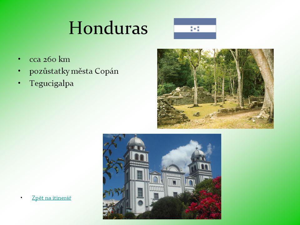 Honduras •cca 260 km •pozůstatky města Copán •Tegucigalpa •Zpět na itinerářZpět na itinerář