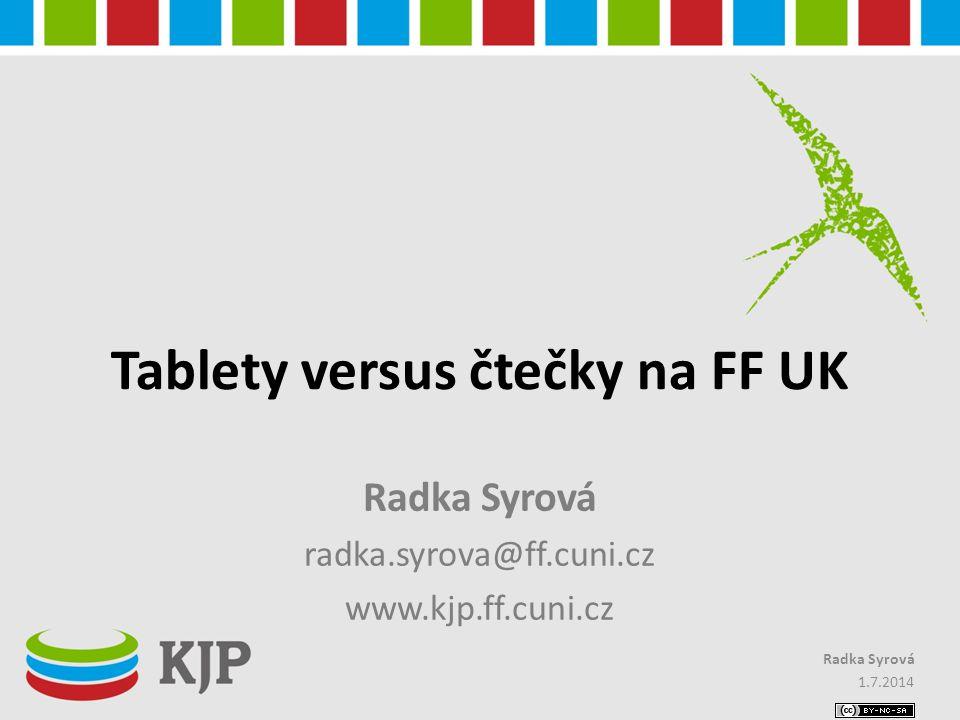 Tablety versus čtečky na FF UK Radka Syrová radka.syrova@ff.cuni.cz www.kjp.ff.cuni.cz 1.7.2014 Radka Syrová