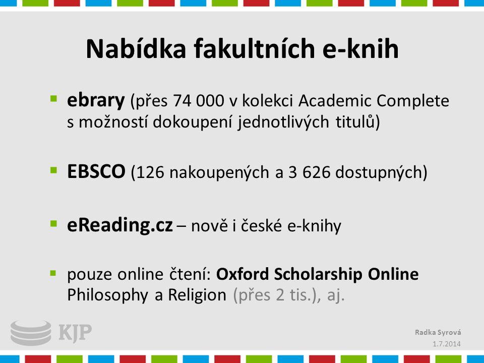 Nabídka fakultních e-knih  ebrary (přes 74 000 v kolekci Academic Complete s možností dokoupení jednotlivých titulů)  EBSCO (126 nakoupených a 3 626