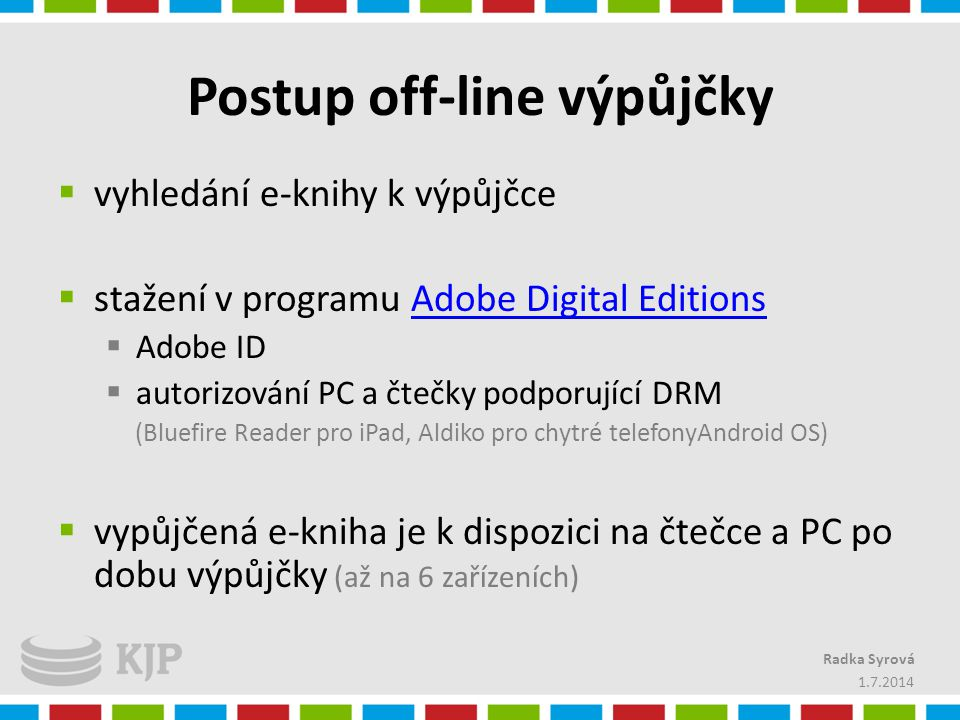 Postup off-line výpůjčky  vyhledání e-knihy k výpůjčce  stažení v programu Adobe Digital EditionsAdobe Digital Editions  Adobe ID  autorizování PC