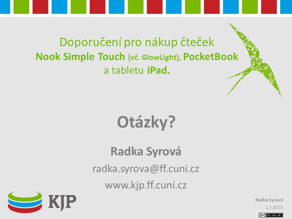 Doporučení pro nákup čteček Nook Simple Touch (vč. GlowLight), PocketBook a tabletu iPad. 1.7.2014 Radka Syrová radka.syrova@ff.cuni.cz www.kjp.ff.cun