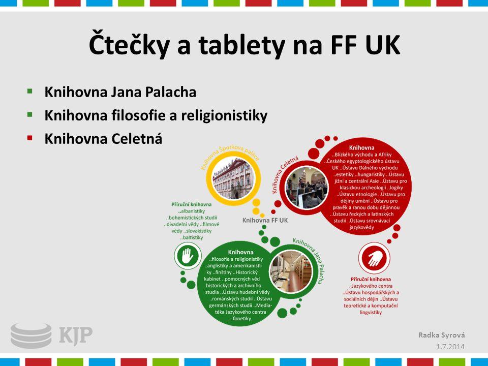 Čtečky a tablety na FF UK  Knihovna Jana Palacha  Knihovna filosofie a religionistiky  Knihovna Celetná 1.7.2014 Radka Syrová