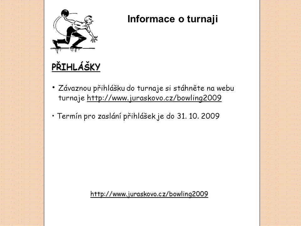 Informace o turnaji PŘIHLÁŠKY • Závaznou přihlášku do turnaje si stáhněte na webu turnaje http://www.juraskovo.cz/bowling2009http://www.juraskovo.cz/bowling2009 • Termín pro zaslání přihlášek je do 31.