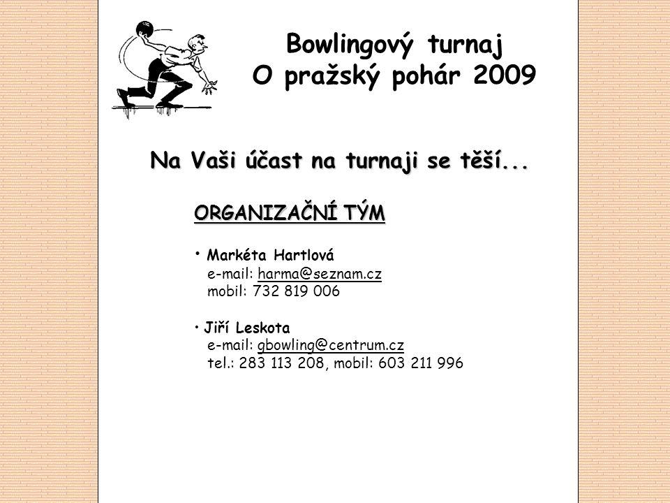 Na Vaši účast na turnaji se těší... ORGANIZAČNÍ TÝM • Markéta Hartlová e-mail: harma@seznam.cz mobil: 732 819 006harma@seznam.cz • Jiří Leskota e-mail