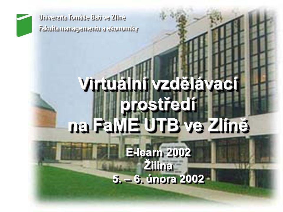 Virtuální vzdělávací prostředí na FaME UTB ve Zlíně Virtuální vzdělávací prostředí na FaME UTB ve Zlíně E-learn 2002 Žilina 5.
