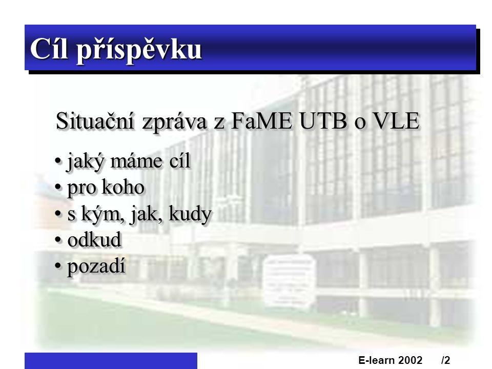 Cíl příspěvku E-learn 2002 /2 Situační zpráva z FaME UTB o VLE • jaký máme cíl • pro koho • s kým, jak, kudy • odkud • pozadí • jaký máme cíl • pro koho • s kým, jak, kudy • odkud • pozadí