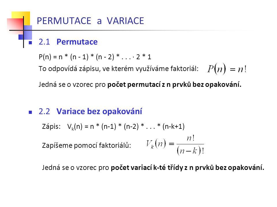 PERMUTACE a VARIACE  2.1 Permutace P(n) = n * (n - 1) * (n - 2) *... · 2 * 1 To odpovídá zápisu, ve kterém využíváme faktoriál: Jedná se o vzorec pro