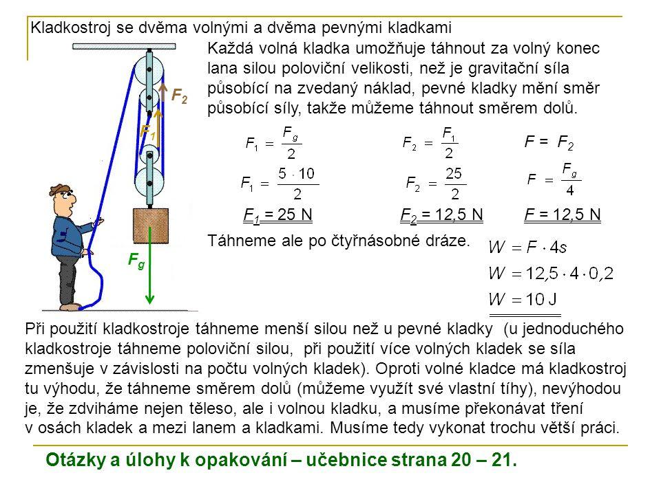 Kladkostroj se dvěma volnými a dvěma pevnými kladkami Každá volná kladka umožňuje táhnout za volný konec lana silou poloviční velikosti, než je gravit