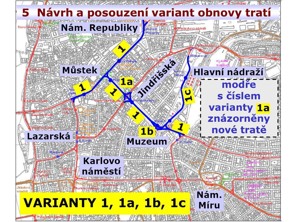 VARIANTY 1, 1a, 1b, 1c 5 Návrh a posouzení variant obnovy tratí modře s číslem varianty m znázorněny nové tratě Můstek Nám.