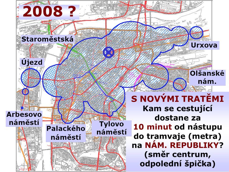 2008 .S NOVÝMI TRATĚMI Kam se cestující dostane za 10 minut od nástupu do tramvaje (metra) na NÁM.