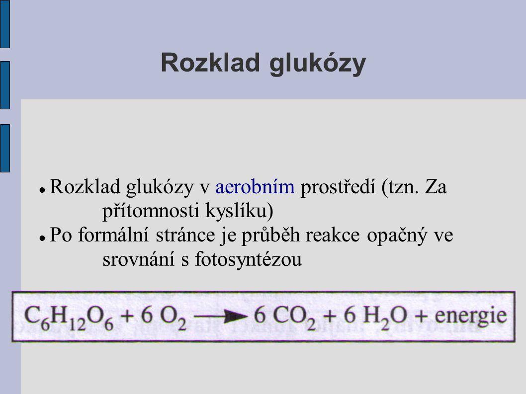 Rozklad glukózy  Rozklad glukózy v aerobním prostředí (tzn. Za přítomnosti kyslíku)  Po formální stránce je průběh reakce opačný ve srovnání s fotos