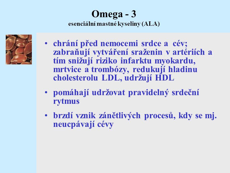 Omega - 3 esenciální mastné kyseliny (ALA) •chrání před nemocemi srdce a cév; zabraňují vytváření sraženin v artériích a tím snižují riziko infarktu m