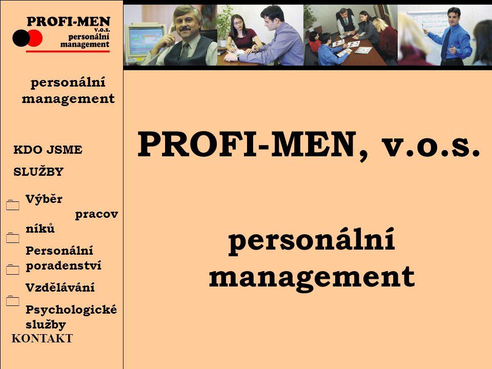 KDO JSME SLUŽBY personální management Výběr pracov níků Personální poradenství Vzdělávání Psychologické služby KONTAKT PROFI-MEN, v.o.s.