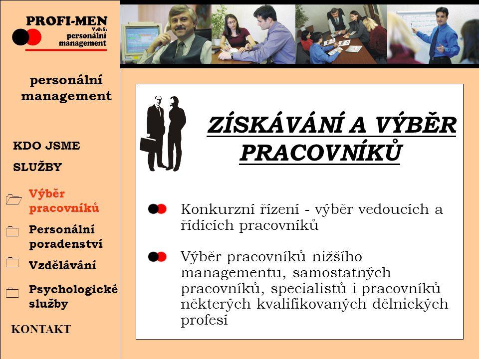 """personální management KONTAKT SLUŽBY PRO VÁS """"šité na míru Získávání a výběr pracovníků Poradenské služby (personální audit, personální strategie, motivace, firemní kultura, odměňování,…) Vzdělávání pracovníků Psychologické služby Výběr pracovníků Personální poradenství Vzdělávání Psychologické služby KDO JSME SLUŽBY """