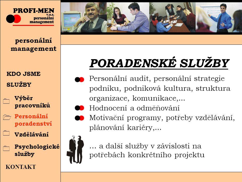 KDO JSME SLUŽBY personální management KONTAKT Výběr pracovníků PORADENSKÉ SLUŽBY Personální audit, personální strategie podniku, podniková kultura, struktura organizace, komunikace,...