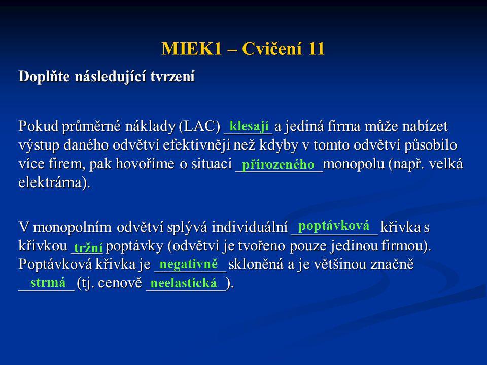 MIEK1 – Cvičení 11 Doplňte následující tvrzení Pokud průměrné náklady (LAC) ______ a jediná firma může nabízet výstup daného odvětví efektivněji než k