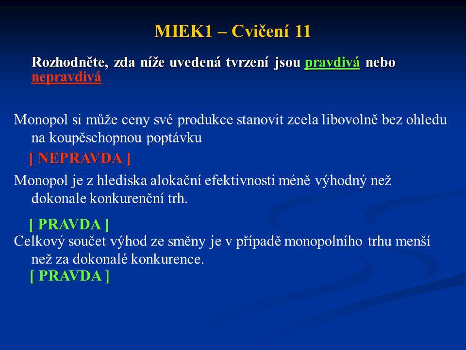 MIEK1 – Cvičení 11 Rozhodněte, zda níže uvedená tvrzení jsou pravdivá nebo Rozhodněte, zda níže uvedená tvrzení jsou pravdivá nebo nepravdivá Monopol