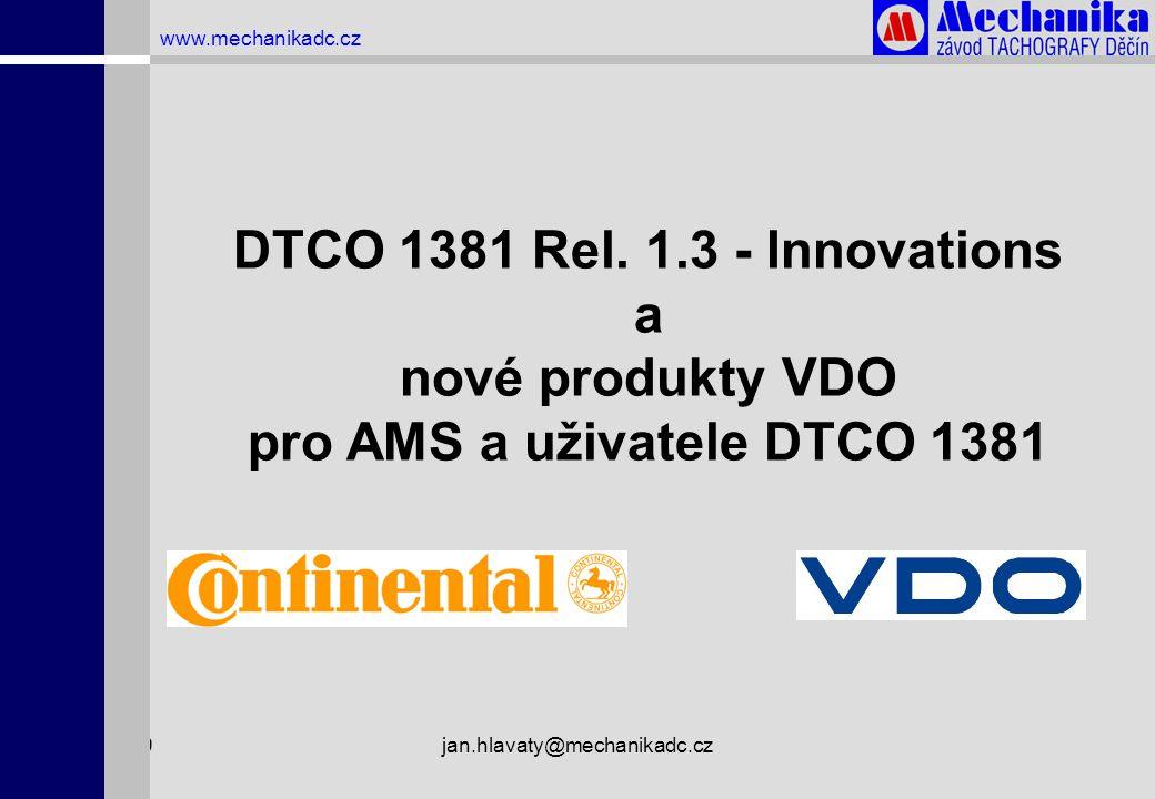 1.4.2009jan.hlavaty@mechanikadc.cz www.mechanikadc.cz DTCO 1381 Rel. 1.3 - Innovations a nové produkty VDO pro AMS a uživatele DTCO 1381