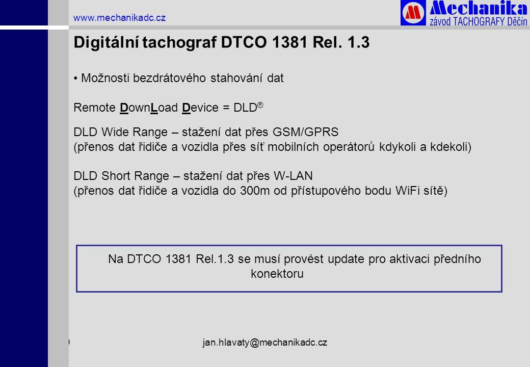 1.4.2009jan.hlavaty@mechanikadc.cz www.mechanikadc.cz Digitální tachograf DTCO 1381 Rel. 1.3 • Možnosti bezdrátového stahování dat Remote DownLoad Dev
