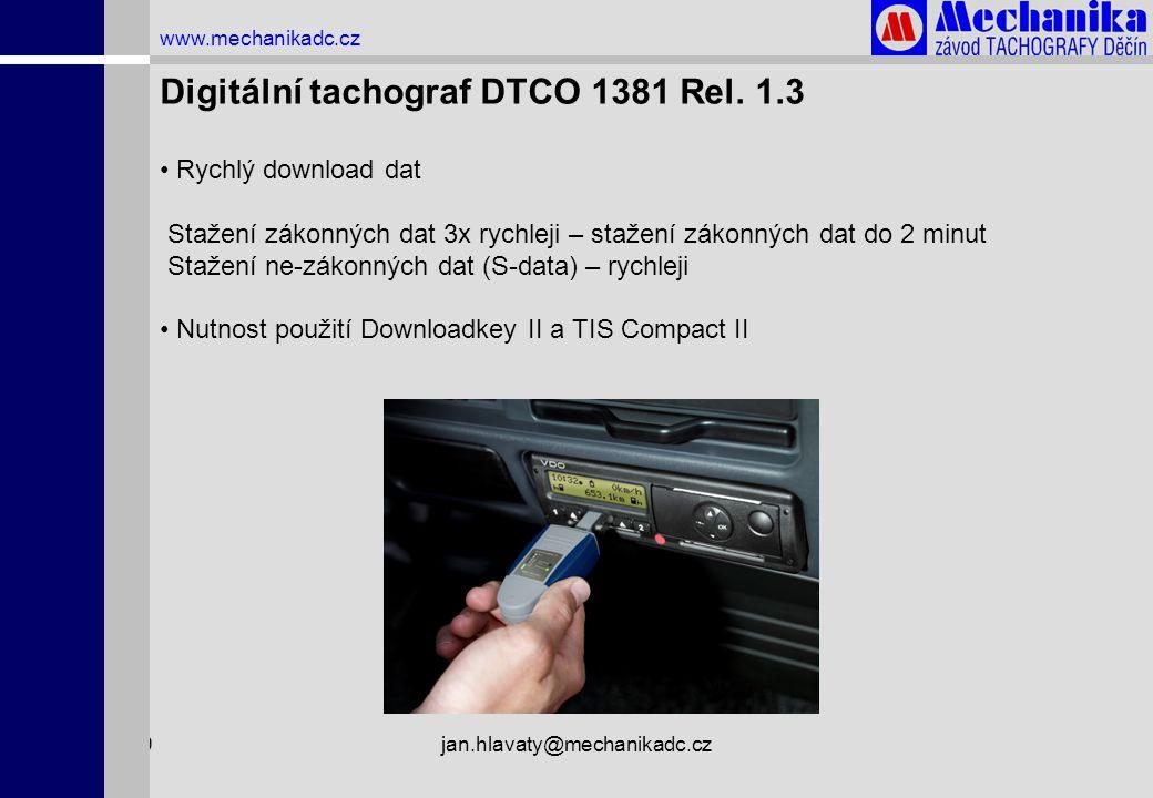 1.4.2009jan.hlavaty@mechanikadc.cz www.mechanikadc.cz Digitální tachograf DTCO 1381 Rel. 1.3 • Rychlý download dat Stažení zákonných dat 3x rychleji –