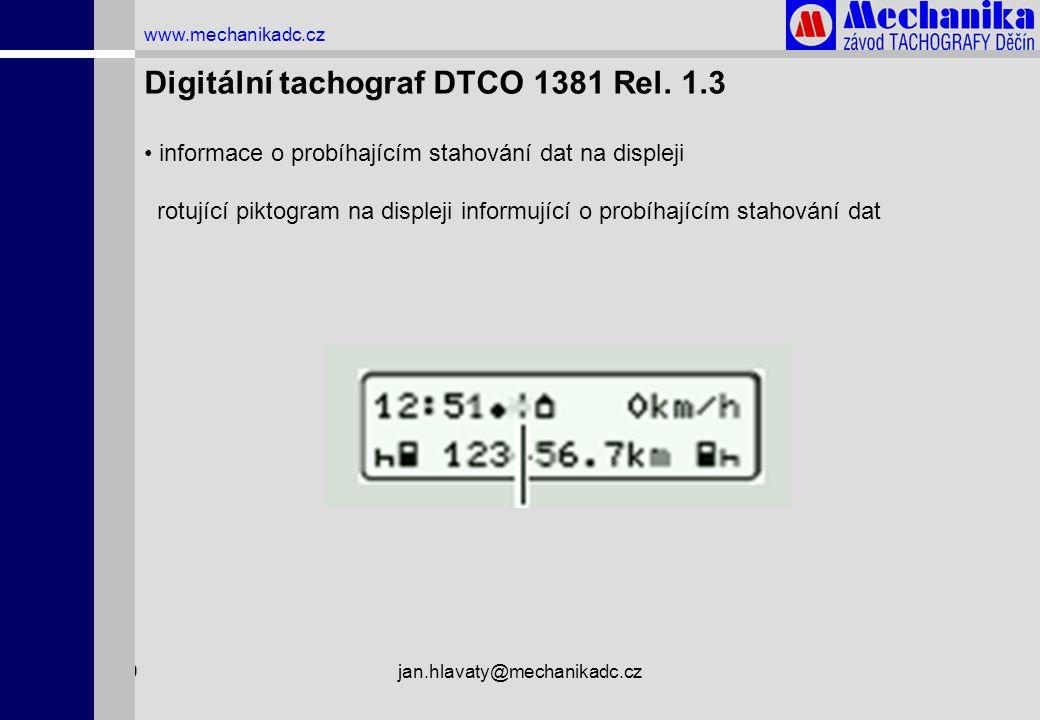 1.4.2009jan.hlavaty@mechanikadc.cz www.mechanikadc.cz Digitální tachograf DTCO 1381 Rel. 1.3 • informace o probíhajícím stahování dat na displeji rotu