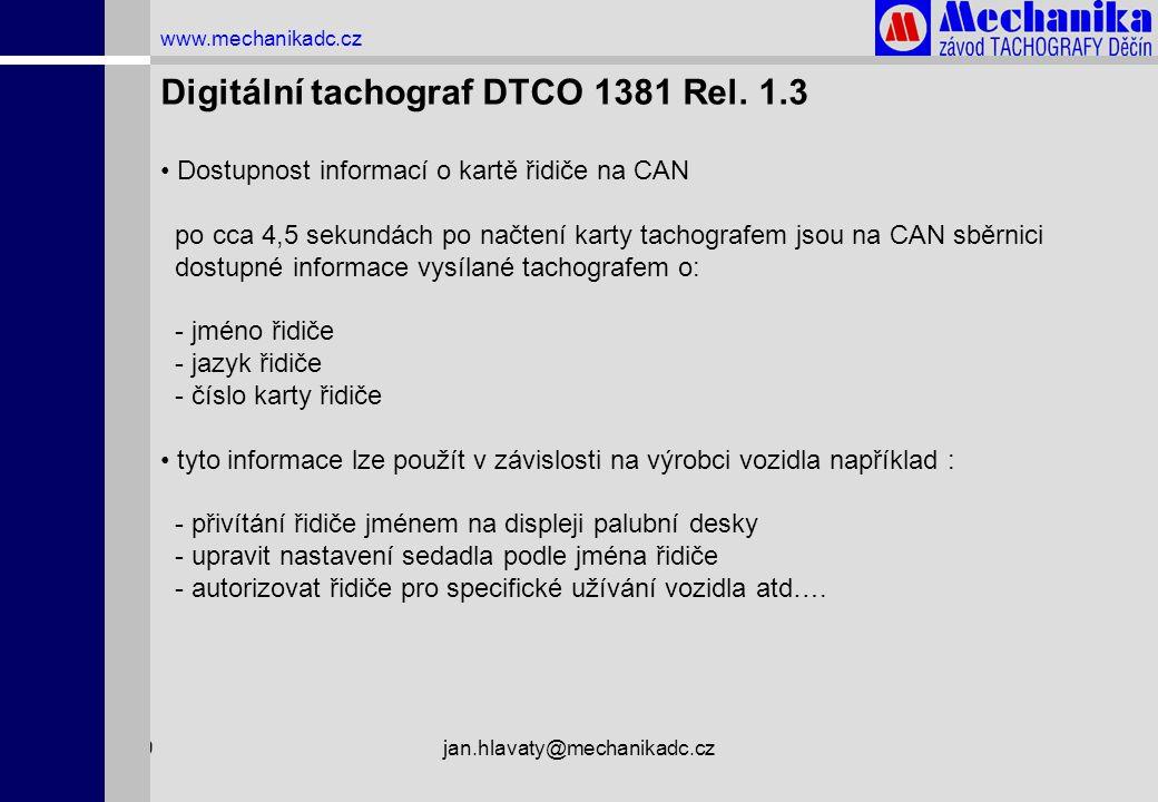 1.4.2009jan.hlavaty@mechanikadc.cz www.mechanikadc.cz Digitální tachograf DTCO 1381 Rel. 1.3 • Dostupnost informací o kartě řidiče na CAN po cca 4,5 s