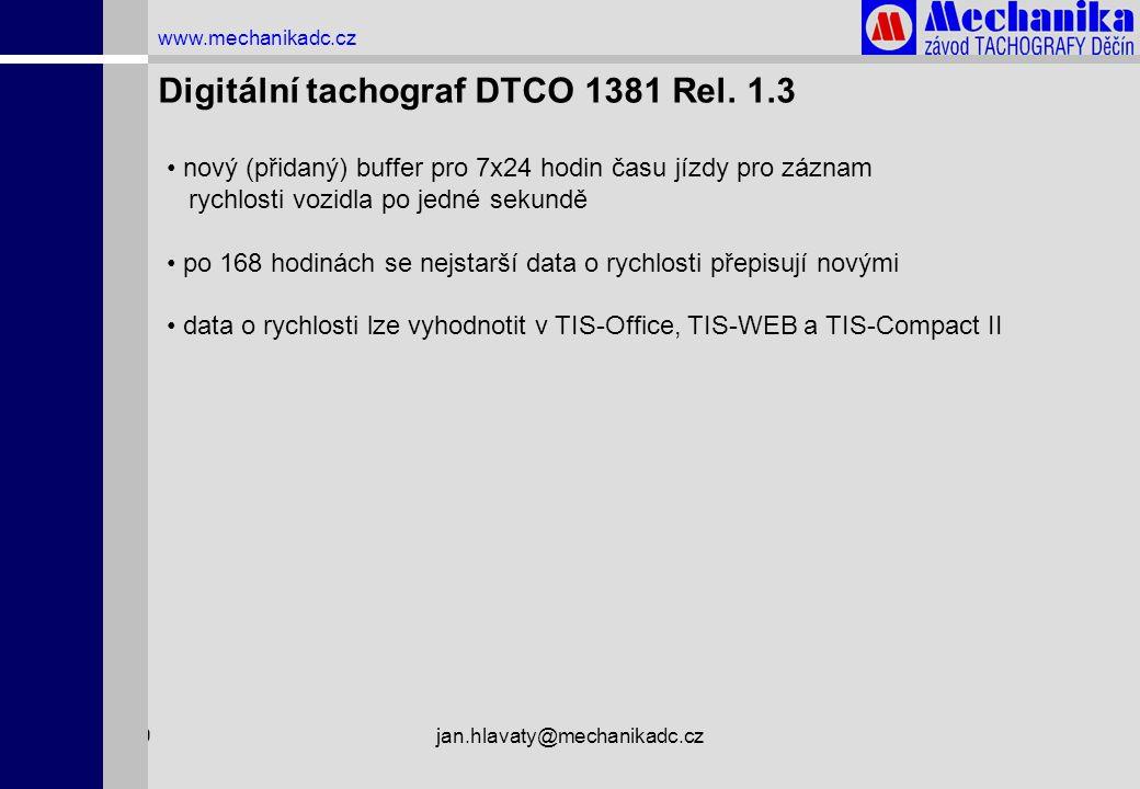 1.4.2009jan.hlavaty@mechanikadc.cz www.mechanikadc.cz Digitální tachograf DTCO 1381 Rel. 1.3 • nový (přidaný) buffer pro 7x24 hodin času jízdy pro záz