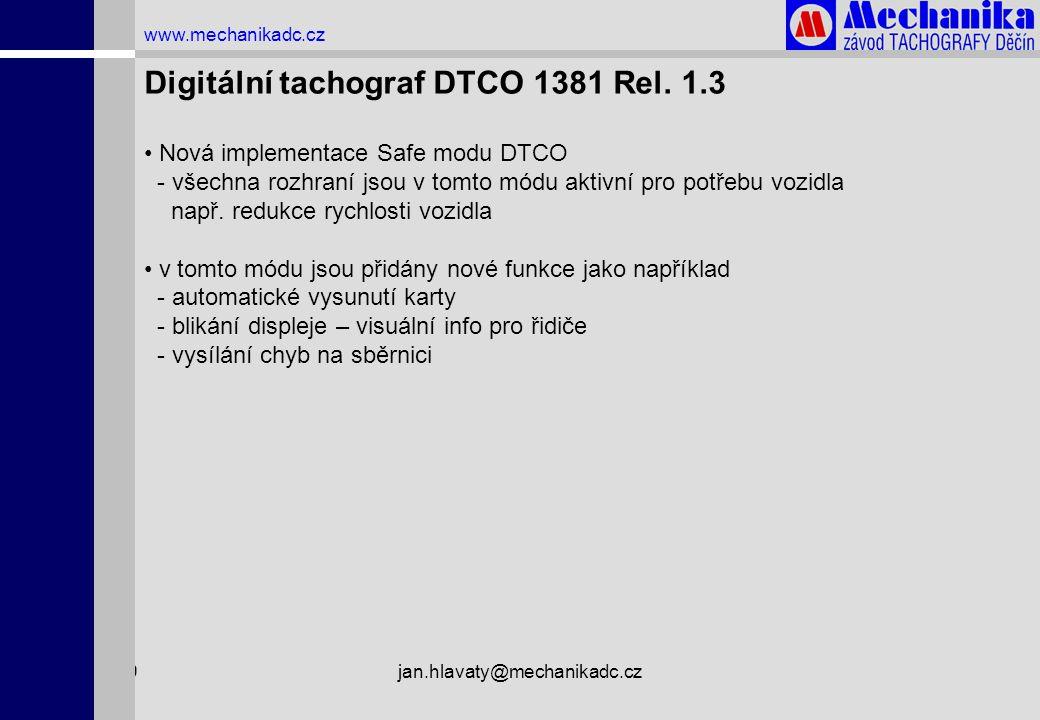 1.4.2009jan.hlavaty@mechanikadc.cz www.mechanikadc.cz Digitální tachograf DTCO 1381 Rel. 1.3 • Nová implementace Safe modu DTCO - všechna rozhraní jso